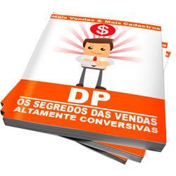 eBook - DP Os Segredos das Vendas Altamente Conversivas - Esse Livro Virtual tem como intuito ensinar técnicas de vendas usadas por pessoas reais, que trabalham no