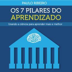 Os 7 pilares do Aprendizado - Usando a ciência para aprender mais e melhor